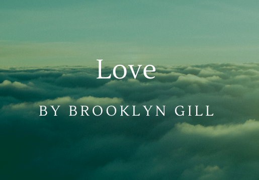 Love -- A poem by Brooklyn Gill
