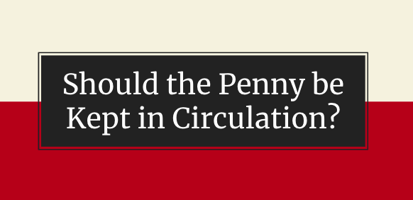 Should the Penny be Kept in Circulation?